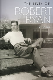 The Lives of Robert Ryan ebook by J.R. Jones