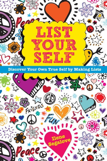 List Your Self - Discover Your Own True Self by Making Lists eBook by Ilene Segalove
