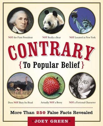 Contrary to Popular Belief - More than 250 False Facts Revealed ebook by Joey Green