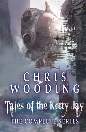 Tales of the Ketty Jay - Retribution Falls, The Black Lung Captain, The Iron Jackal, The Ace of Skulls ebook by Chris Wooding, BA