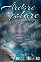 Ardore polare ebook by Simone Beaudelaire