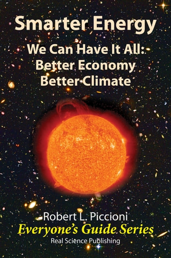 Smarter Energy - We Can Have It All: Better Economy Better Climate ebook by Robert Piccioni