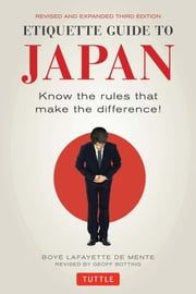 Etiquette Guide to Japan - Know the rules that make the difference! ebook by Boye Lafayette De Mente