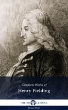 Complete Works of Henry Fielding (Delphi Classics) ebook by Henry Fielding, Delphi Classics