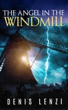 The Angel in the Windmill ebook by Denis Lenzi