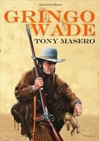 Gringo Wade 電子書籍 by Tony Masero
