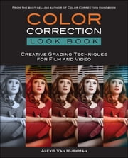 Color Correction Look Book - Creative Grading Techniques for Film and Video ebook by Alexis Van Hurkman