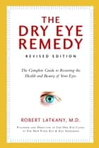The Dry Eye Remedy, Revised Edition ebook by Robert Latkany