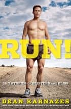 Run!: 26.2 Stories of Blisters and Bliss ebook by Dean Karnazes