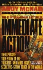 Immediate Action - The Explosive True Story of the Toughest-and Most Highly Secretive-Strike Force in the World ebook by Andy McNab