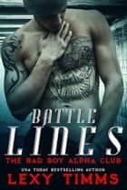 Battle Lines - Part 1 - The Bad Boy Alpha Club, #1 ebook by Lexy Timms