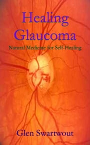 Healing Glaucoma ebook by Dr. Glen Swartwout