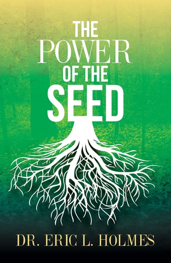 The Power of the Seed ebook by Dr. Eric L. Holmes