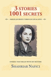 3 Stories 1001 Secrets - Stories that Began with My Mother ebook by Shahriar Nafici