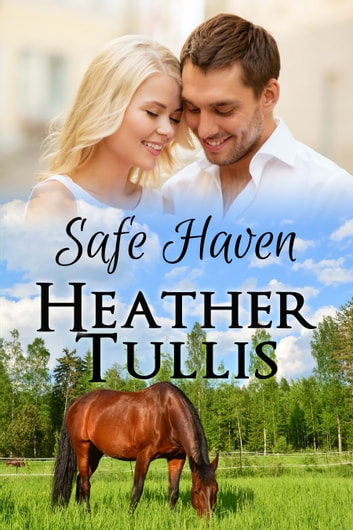 Safe Haven - Love in Juniper Ridge ebook by Heather Justesen,Heather Tullis