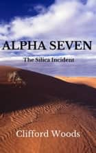 ALPHA SEVEN: The Silica Incident ebook by Clifford Woods