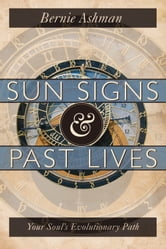 Sun Signs & Past Lives: Your Soul's Evolutionary Path - Your Soul's Evolutionary Path ebook by Bernie Ashman