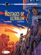 Valerian et Laureline (english version) - Tome 16 - Hostages of Ultralum ebook by Jean-Claude Mézières, Pierre Christin