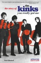 You Really Got Me: The Story of The Kinks ebook by Nick Hasted