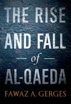 The Rise and Fall of Al-Qaeda ebook by Fawaz A. Gerges
