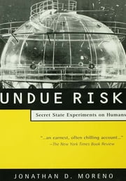 Undue Risk - Secret State Experiments on Humans ebook by Jonathan D. Moreno