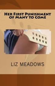Her First Punishment of Many to Come ebook by Liz Meadows