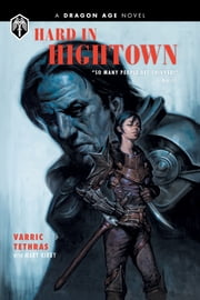 Dragon Age: Hard in Hightown ebook by Varric Tethras, Mary Kirby, Various