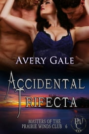 Accidental Trifecta - Masters of the Prairie Winds Club, #6 ebook by Avery Gale