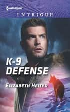 K-9 Defense ebook by Elizabeth Heiter