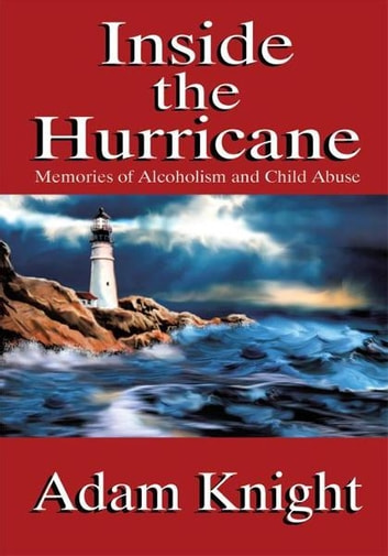 Inside the Hurricane - Memories of Alcoholism and Child Abuse ebook by Adam Knight