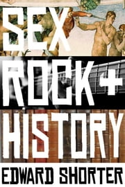 Sex, Rock & History ebook by Edward Shorter