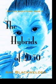 The Hybrids of 2050, a Shifter Dystopian (Shifter Evolutions Book #4) ebook by Ami Blackwelder
