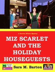 Miz Scarlet and the Holiday Houseguests ebook by Sara Barton