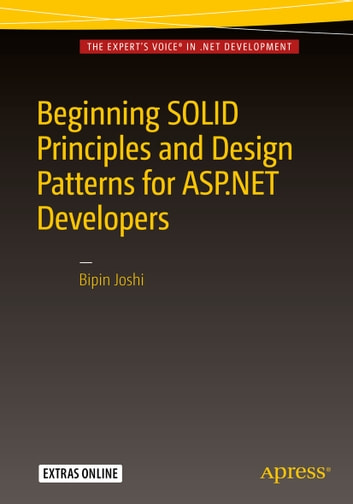 Beginning SOLID Principles and Design Patterns for ASP.NET Developers ebook by Bipin Joshi