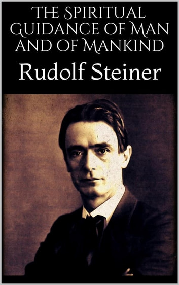The Spiritual Guidance of Man and of Mankind ebook by Rudolf Steiner