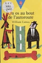 Un os au bout de l'autoroute eBook by William Camus, Daniel Pudles