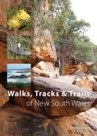 Walks, Tracks and Trails of New South Wales ebook by Derrick Stone
