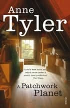 A Patchwork Planet eBook by Anne Tyler