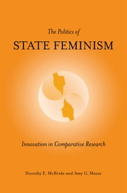 The Politics of State Feminism - Innovation in Comparative Research ebook by Dorothy E. McBride,Amy G. Mazur