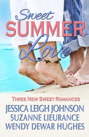 Sweet Summer Love: Three Sweet Romances ebook by Wendy Dewar Hughes