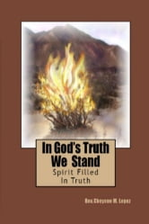 In God's Truth We Stand - Spirit Filled In Truth ebook by Rev. Cheyene M. Lopez
