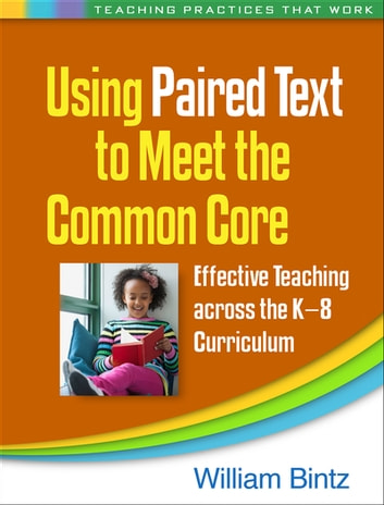 Using Paired Text to Meet the Common Core - Effective Teaching across the K-8 Curriculum ebook by William Bintz, PhD
