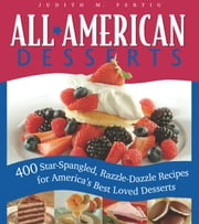 All-American Desserts - 400 Star-Spangled, Razzle-Dazzle Recipes for America's Best Loved Desserts ebook by Judith M. Fertig