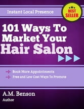 101 Ways to Market Your Hair Salon Business ebook by A.M. Benson