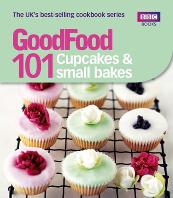 Good Food: Cupcakes & Small Bakes - Triple-tested recipes ebook by Good Food Guides