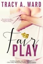 Fair Play ebook by Tracy A. Ward