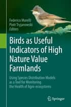 Birds as Useful Indicators of High Nature Value Farmlands ebook by Federico Morelli,Piotr Tryjanowski