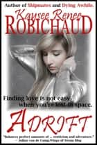 Adrift ebook by Kaysee Renee Robichaud