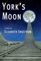 York's Moon ebook by Elizabeth Engstrom
