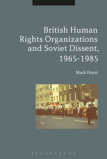 British Human Rights Organizations and Soviet Dissent, 1965-1985 ebook by Mark Hurst